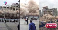 Video: Tòa nhà cao tầng ở Trung Quốc bất ngờ bị đổ sập
