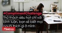 #ComplimentChallenge: Thử thách siêu hot chỉ với 1 bình luận, bạn sẽ biết mọi người thích gì ở mình
