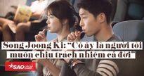 Tuyên truyền cho phim mới nhưng Song Joong Ki luôn nhắc về Song Hye Kyo: 'Cô ấy là người tôi muốn chịu trách nhiệm cả đời'