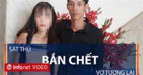 Vụ nữ sinh bị bắn chết ở Đồng Nai: Sát thủ kết liễu vợ tương lai
