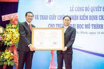Trường ĐH Mở TP.HCM được trao chứng nhận đạt kiểm định chất lượng