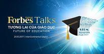 Đi tìm tương lai của Giáo dục tại sự kiện Forbes Việt Nam Talks