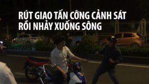 Rút dao tấn công cảnh sát rồi nhảy xuống sông Sài Gòn tẩu thoát