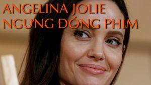 Angelina Jolie ngưng đóng phim, lo cho gia đình