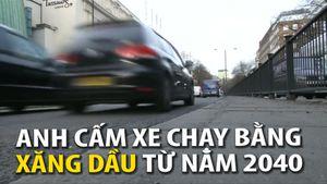 Anh cấm xe chạy bằng xăng dầu từ năm 2040