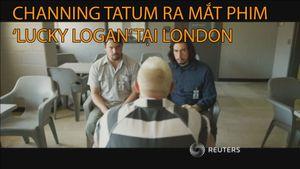 Channing Tatum ra mắt phim 'Lucky Logan' tại London
