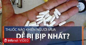 Thuốc nào dễ làm giả nhất trên thị trường hiện nay ?