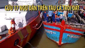 Cứu nạn 17 ngư dân trên tàu cá trôi dạt ở vịnh Bắc Bộ