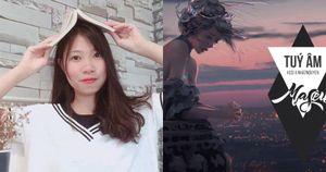 Không thể ngờ tác giả Túy âm là nữ sinh 17 tuổi, viết ca khúc gây nghiện trong cơn say