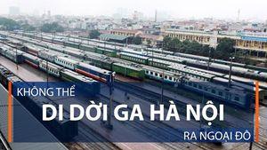 Quy hoạch ga Hà Nội: Ai đúng, ai sai?