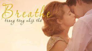 'Breathe': Tình yêu là khi cả hai đồng điệu 'trong từng nhịp thở'