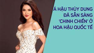 Á hâu Thùy Dung tiết lộ quá trình tập luyện dự thi Hoa hậu Quốc tế