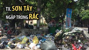 Thị xã Sơn Tây nín thở vì rác ngập ngụa đường phố
