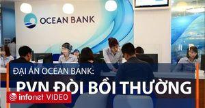 Đại án Ocean Bank: PVN đòi bồi thường