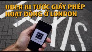 Thủ đô London rút giấy phép Uber