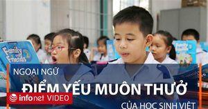 Ngoại ngữ: Điểm yếu muôn thưở của học sinh Việt