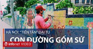Hà Nội: 'Tiền tấn' đại tu con đường gốm sứ