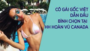 Cô gái gốc Việt gây sốt tại Hoa hậu Hoàn vũ Canada