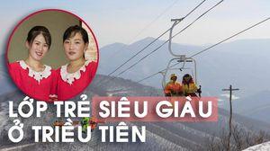 Lớp trẻ siêu giàu ở Triều Tiên tiêu tiền như thế nào?