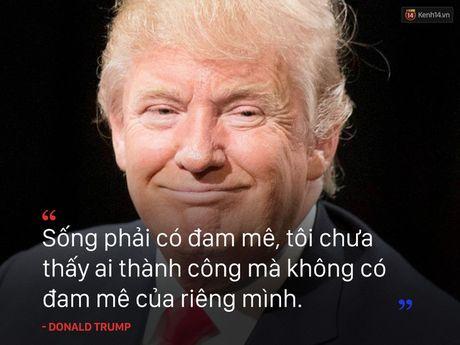 Nhung cau noi truyen cam hung cua tan Tong thong My Donald Trump - Anh 6
