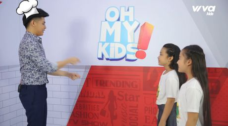 Oh My Kids! #11: Noo Phuoc Thinh 'phat met' vi 2 co tro cung Mai Anh, Khanh Ngoc - Anh 6
