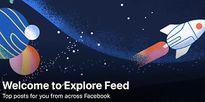 Facebook bắt đầu tung ra tính năng 'Explore Feed' cho tất cả người dùng