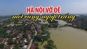 Cả một vùng Hà Nội ngập trắng nước khi vỡ đê phụ sông Bùi