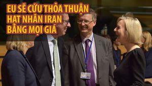 EU cố cứu vãn thỏa thuận hạt nhân Iran