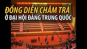 Đại hội đảng Trung Quốc: đến châm trà cũng... đồng diễn