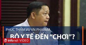 Phúc thẩm vụ VN Pharma: Bộ Y tế chỉ đến để ghi nhận