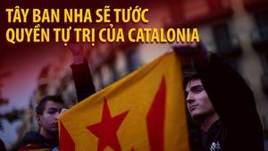 Tây Ban Nha sẽ tước quyền tự trị của Catalonia