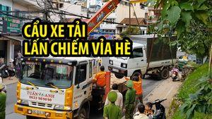 Đà Lạt: Mạnh tay cẩu xe tải vắng chủ lấn chiếm vỉa hè