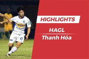Highlights HAGL 0-3 CLB Thanh Hóa: 'Người cũ' lên tiếng