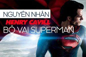 Nguyên nhân thực sự khiến Henry Cavill từ bỏ vai Superman trong Vũ trụ điện ảnh DC