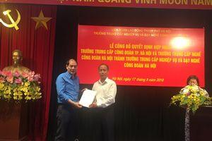 Hợp nhất hai Trường trung cấp thuộc LĐLĐ Thành phố Hà Nội
