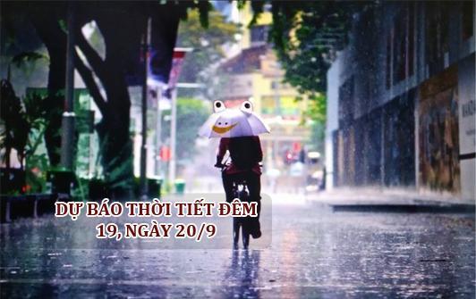 Dự báo thời tiết đêm 19 ngày 20/9/2018: Nhiều mây, chiều tối và đêm mưa to